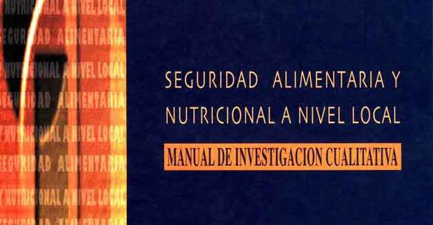 Seguridad Alimentaria y Nutricional a Nivel Local: Manual de Investigación Cualitativa